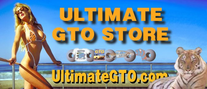 Ultimate Pontiac GTO Picture Site - Ultimate GTO Store is the center of the GTO merchandise universe!  Oops.  Looks like you have a really slow browser.  You should be viewing an image instead of this text right now.  Maybe your internet connection speed is too slow.  You might want to invest in a cable modem.  Dude, you're missing out on seeing a chick in a bikini right now. Its so sad that your images are loading slowly like slugs or something. Maybe it would speed up if you yelled at your computer screen?  Yeah, go ahead.  Scream at it.  Yell at your computer to speed up.  Ya never know, it might work.  At least you'd feel better about watching this text be displayed instead of the hot chick image.
